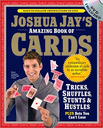 Joshua Jay's Amazing Book of Cards: Tricks, Shuffles, Stunts & Hustles Plus Bets You Can't Lose